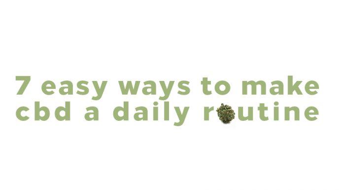 7 Easy Ways to Make CBD a Daily Routine